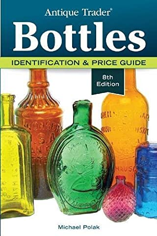Antique Trader Bottles, 8th Edition: Identification & Price