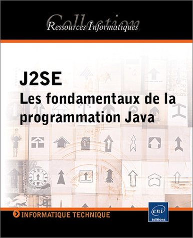 J2SE : Les fondamentaux de la programmation JAVA par Benjamin Aumaille
