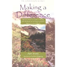 Making a Difference: Inspirational Stories of How Outdoor Industry and Individuals Are Working to Preserve America's Natural Places