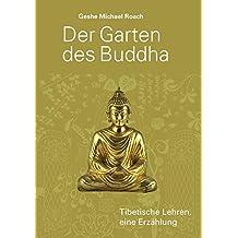 Der Garten des Buddha: Tibetische Lehren. Eine Erzählung