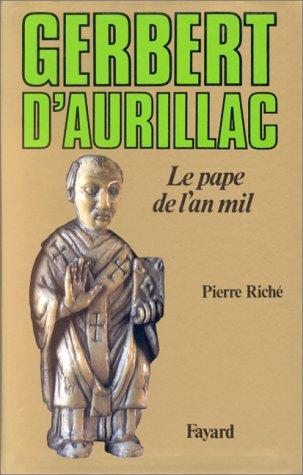 Gerbert dAurillac: Le pape de lan mille par Pierre Riché