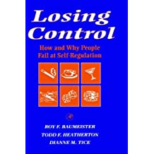Losing Control: How and Why People Fail at Self-Regulation by Roy F. Baumeister (1995-01-25)