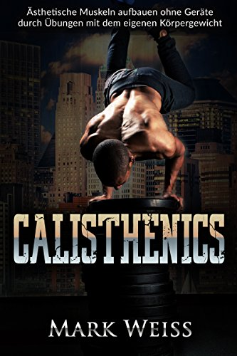 calisthenics-sthetische-muskeln-aufbauen-ohne-gerte-durch-bungen-mit-dem-eigenen-krpergewicht