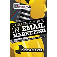 A Crash Course in Email Marketing for Small and Medium-sized Businesses by John W. Hayes (2013-08-09)
