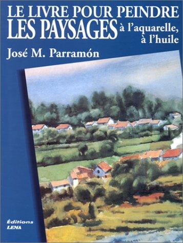 Le livre pour peindre les paysages à l'aquarelle et à l'huile par José Maria Parramon