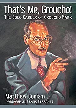 That's Me, Groucho!: The Solo Career of Groucho Marx di [Coniam, Matthew]