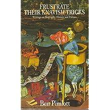 Frustrate Their Knavish Tricks: Writings on Biography, History and Politics