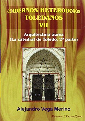 Descargar Libro Libro ARQUITECTURA ÁUREA (CATEDRAL DE TOLEDO, 2ª PARTE) (CUADERNOS HETERODOXOS TOLEDANOS) de ALEJANDRO VEGA MERINO