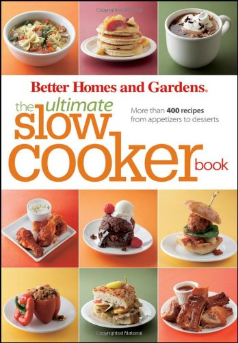 the-ultimate-slow-cooker-book-more-than-400-recipes-from-appetizers-to-desserts-better-homes-and-gar