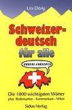 Schweizerdeutsch für alle. Die 1000 wichtigsten Wörter plus Redensarten, Kommentare, Witze -