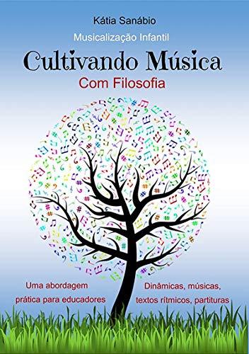 Cultivando Música Com Filosofia (Portuguese Edition) por Kátia Sanábio