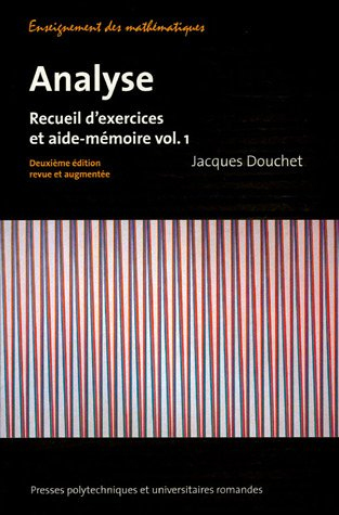 Analyse : Recueil d'exercices et aide-mmoire volume 1