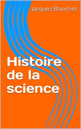 Descargar Libro Histoire de la science de Jacques Blanchet