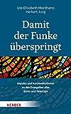 Damit der Funke überspringt: Impulse und Kurzmeditationen zu den Evangelien aller Sonn- und Feiertage - Ute Elisabeth Mordhorst