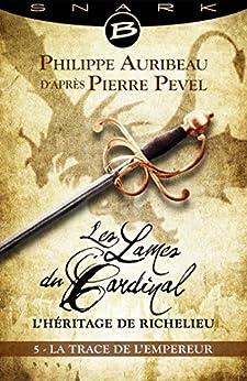 La Trace de l'Empereur - Épisode 5: Les Lames du Cardinal : L'héritage de Richelieu, T1 par [Auribeau, Philippe, Pevel, Pierre]