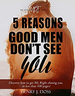 5 Reasons Good Men Don't See You: What if you could figure out how to have Mr. Right chasing you, in less than 100 pages? (English Edition) di [Doss, Henry, Doss, Victoria]