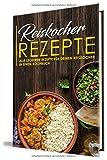 Reiskocher Rezepte: Alle leckeren Rezepte für deinen Reiskocher in einem Kochbuch
