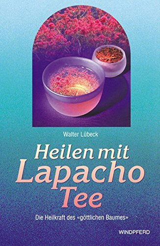 Heilen mit Lapacho Tee: Die Heilkraft des göttlichen Baumes (13 Tee)
