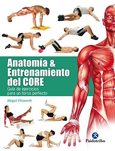 Anatomía y entrenamiento del core: Guía de ejercicios para un torso perfecto (Deportes nº 39) por Abigail Ellsworth