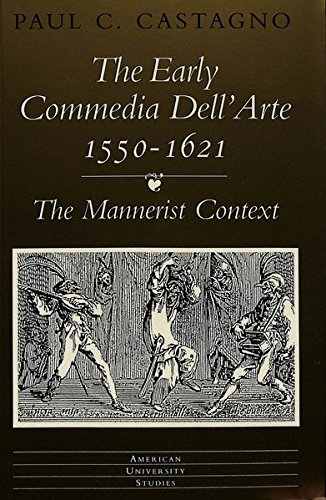 The Early «commedia dell'arte» 1550-1621: The Mannerist Context (American University Studies, Band 13)