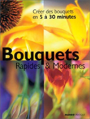 BOUQUETS RAPIDES & MODERNES. Créer des bouquets en 5 à 30 minutes