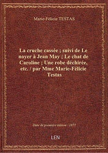 La cruche cassée ; suivi de Le noyer à Jean May ; Le chat de Caroline ; Une robe déchirée, etc. / pa
