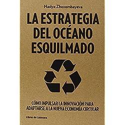 La Estrategia Del Océano Esquilmado. Cómo Impulsar La Innovación Para Adaptarse A La Nueva Economía Circular (Temáticos)