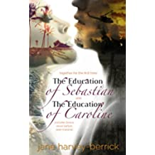 The Education of Sebastian & The Education of Caroline (combined edition): The Education Series (combined edition with bonus chapters) (The Education of... Book 1) (English Edition)
