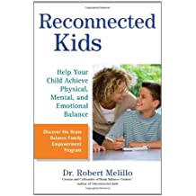 RECONNECTED KIDS: HELP YOUR CHILD ACHIEVE PHYSICAL, MENTAL, AND EMOTIONAL BALANCE BY Melillo, Robert(Author)04-2011( Paperback )