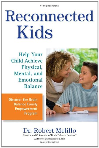 [(Reconnected Kids: Help Your Child Achieve Physical, Mental, and Emotional Balance)] [Author: Robert Melillo] published on (June, 2011)