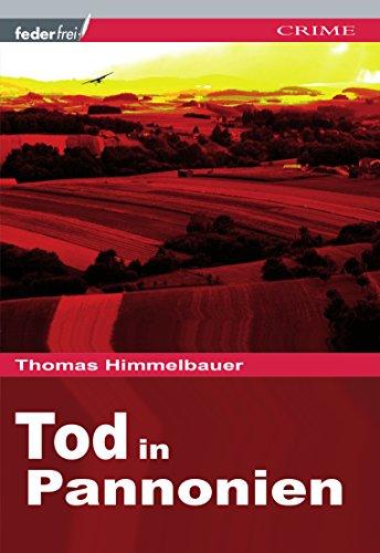 Tod in Pannonien: Burgenland-Krimi (Anton Geigensauer ermittelt im Burgenland 1)