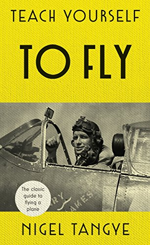 Teach Yourself to Fly: The classic guide to flying a plane (English Edition) por Nigel Tangye