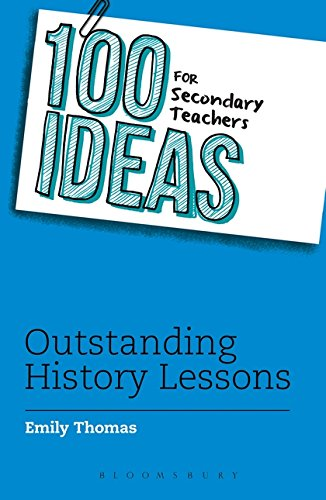 100 Ideas for Secondary Teachers: Outstanding History Lessons (100 Ideas for Teachers)
