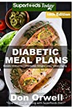 Diabetic Meal Plans: Diabetes Type-2 Quick & Easy Gluten Free Low Cholesterol Whole Foods Diabetic Recipes full of Antioxidants & Phytochemicals: ... Plans Natural Weight Loss Transformation)