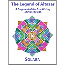 The Legend of Altazar: A Fragment of the True History of Planet Earth (English Edition)