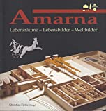 Amarna: Lebensräume - Lebensbilder - Weltbilder -
