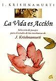 La vida es acción: Selección de pasajes para el estudio de las enseñanzas de J. Krishnamurti