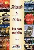 Dictionnaire de l'écriture - Des mots aux idées