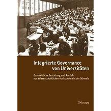 Integrierte Governance von Universitäten: Ganzheitliche Gestaltung und Aufsicht von Wissenschaftlichen Hochschulen in der Schweiz