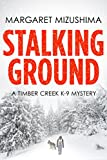 Stalking Ground (A Timber Creek K-9 Mystery Book 2)