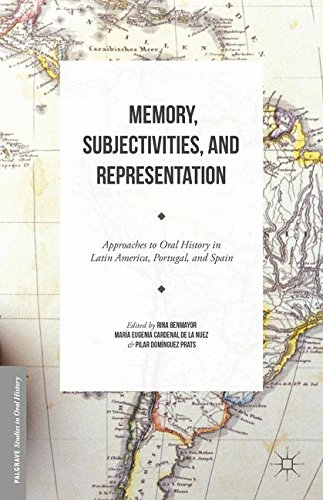Memory, Subjectivities, and Representation: Approaches to Oral History in Latin America, Portugal, and Spain (Palgrave Studies in Oral History)