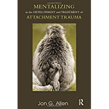 Mentalizing in the Development and Treatment of Attachment Trauma (Developments in Psychoanalysis)
