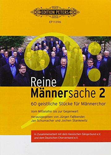 Reine Männersache 2: 60 geistliche Stücke für Männerchor. Vom Mittelalter bis zur Gegenwart. Allgemeine Ausgabe