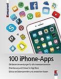 100 iPhone-Apps: Die besten Anwendungen für alle Interessensbereiche. Orientierung und Einkauf im App Store. Schutz vor Datensammlern und versteckten Kosten