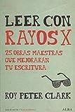 Leer con Rayos X (Guías del escritor/Textos de referencia)