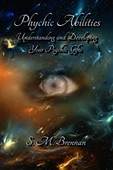 Psychic Abilities - Understanding and Developing Your Psychic Gifts by [Brennan, S. M.]