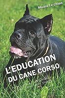 L'EDUCATION DU CANE CORSO: Toutes les astuces pour un Cane Corso bien éduqué