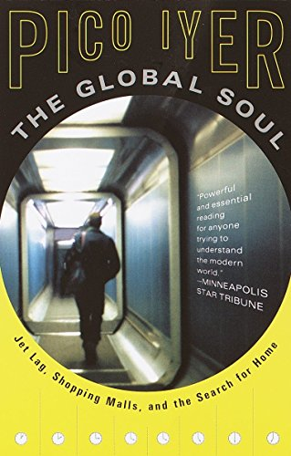 The Global Soul: Jet Lag, Shopping Malls, and the Search for Home (Vintage Departures)