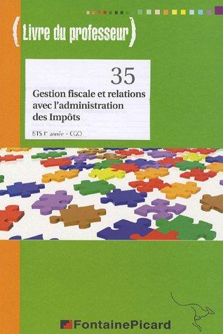 Gestion fiscale et relations avec l'administration des impôts BTS CGO 1e Année : Livre du professeur