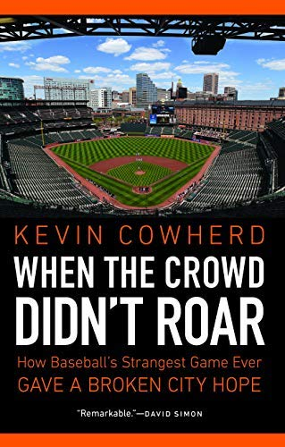 When the Crowd Didn't Roar: How Baseball's Strangest Game Ever Gave a Broken City Hope (English Edition) por Kevin Cowherd